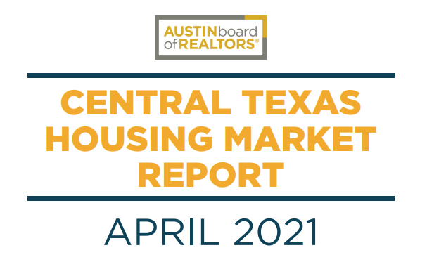 2021 APRIL CENTRAL TEXAS HOUSING MARKET REPORT